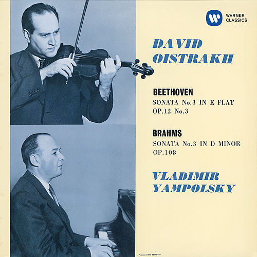 Beethoven: Violin Sonata No. 3, Op. 12 No. 3 - Brahms: Violin Sonata No. 3, Op. 108 by David Oistrakh