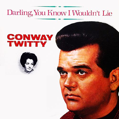 Darling, You Know I Wouldn't Lie by Conway Twitty