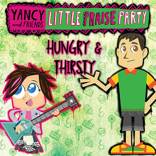 Hungry & Thirsty by Yancy & Little Praise Party