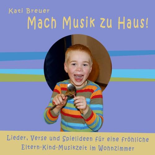 Mach Musik zu Haus! (Lieder, Verse und Spielideen für eine fröhliche Eltern-Kind-Musikzeit im Wohnzimmer) von Kati Breuer