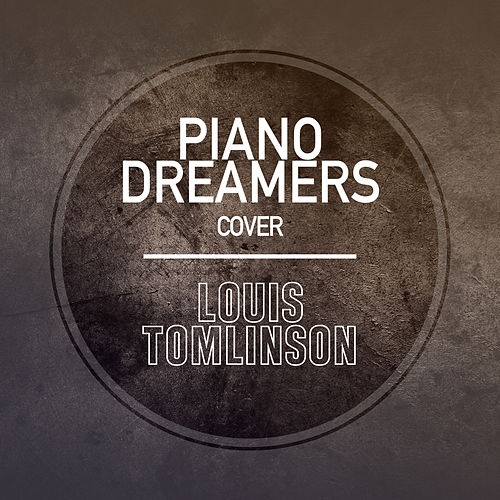 Piano Dreamers Cover Louis Tomlinson (Instrumental) by Piano Dreamers