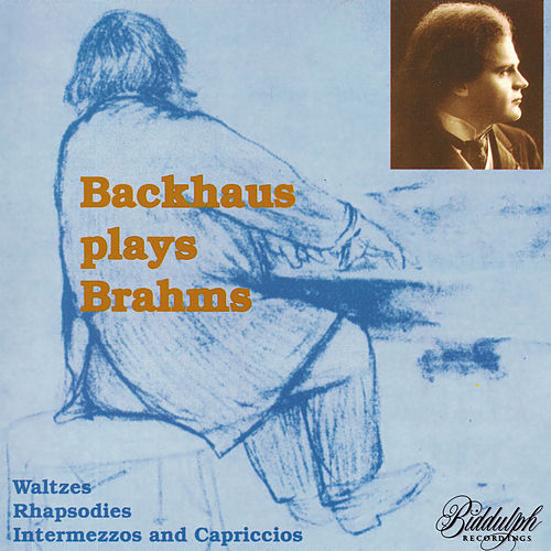 Backhaus Plays Brahms - Waltzes, Rhapsodies, Intermezzos, Capriccios by Wilhelm Backhaus
