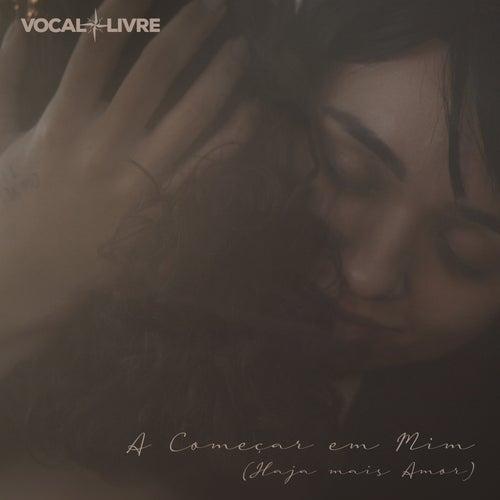 A Começar em Mim (Haja Mais Amor) by Vocal Livre