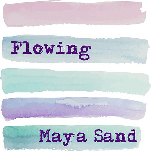 Flowing by Maya Sand