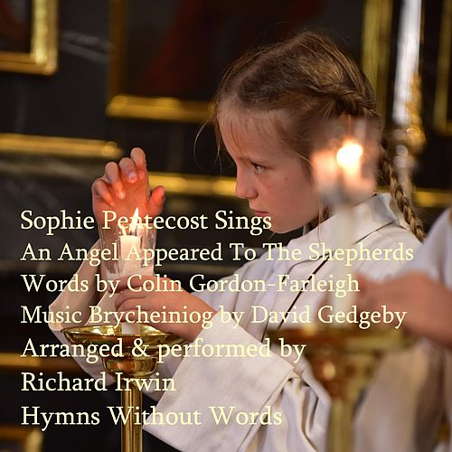 Sophie Pentecost - An Angel Appeared To The Shepherds - Brycheiniog, Music And Vocals by Richard M.S. Irwin