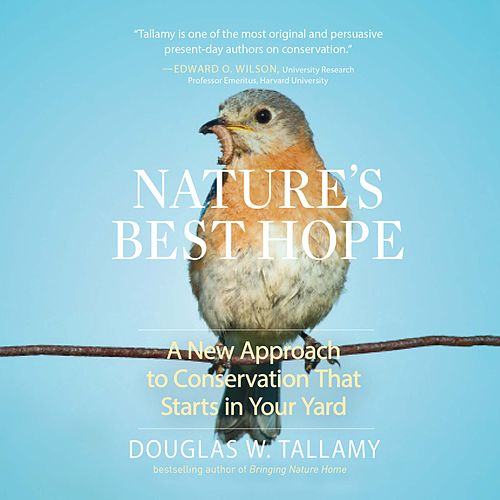 Nature's Best Hope - A New Approach to Conservation that Starts in Your Yard (Unabridged) by Douglas W. Tallamy