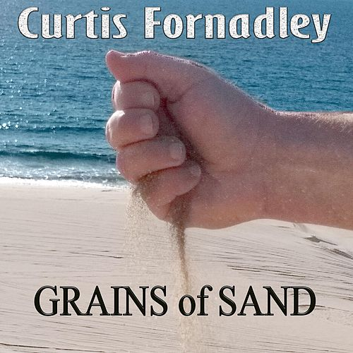Grains of Sand by Curtis Fornadley