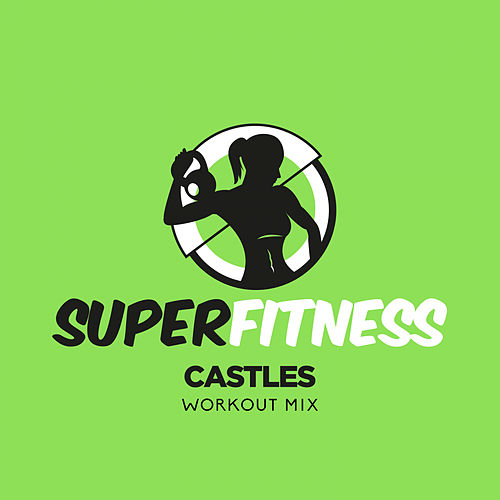 Castles (Workout Mix) by Super Fitness