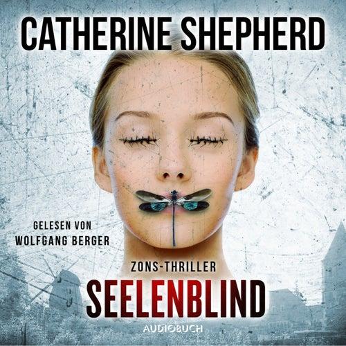 Seelenblind - Zons-Thriller, Band 6 (Ungekürzt) von Catherine Shepherd