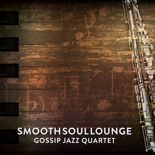 Smooth Soul Lounge van Gossip Jazz Quartet
