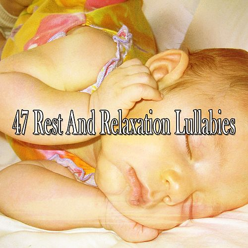 47 Rest and Relaxation Lullabies von Rockabye Lullaby