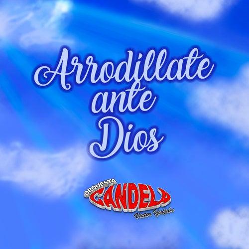 Arrodíllate Ante Dios von Orquesta Candela