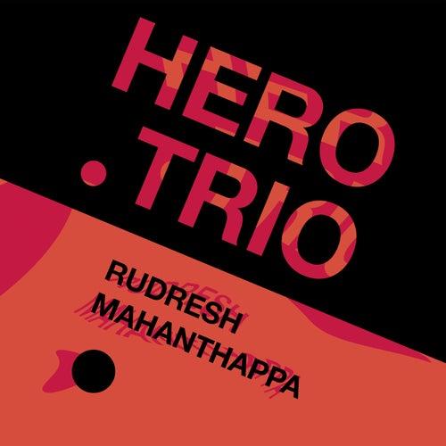 Hero Trio by Rudresh Mahanthappa