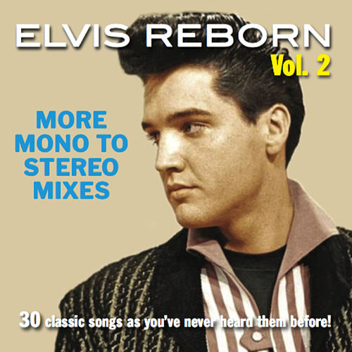 Elvis Reborn, Vol. 2: More Mono to Stereo Mixes von Elvis Presley