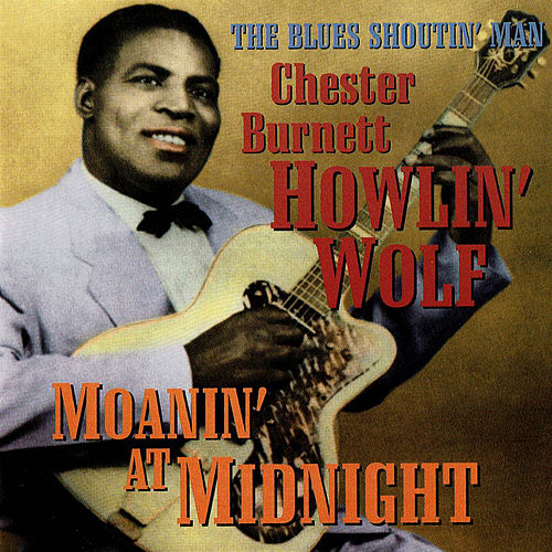 The Blues Shoutin' Man Cherter Burnet Howlin' Wolf. Moanin' at Midnight by Howlin' Wolf