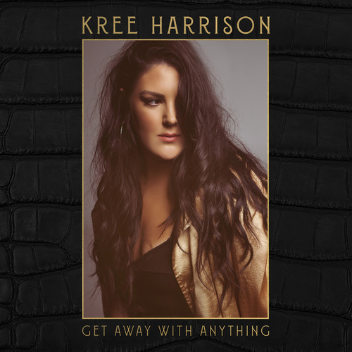 Get Away with Anything by Kree Harrison