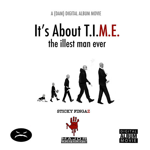 It's About T.I.M.E. (the illest man ever) DAM by Sticky Fingaz