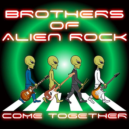 Come Together by Brothers of Alien Rock