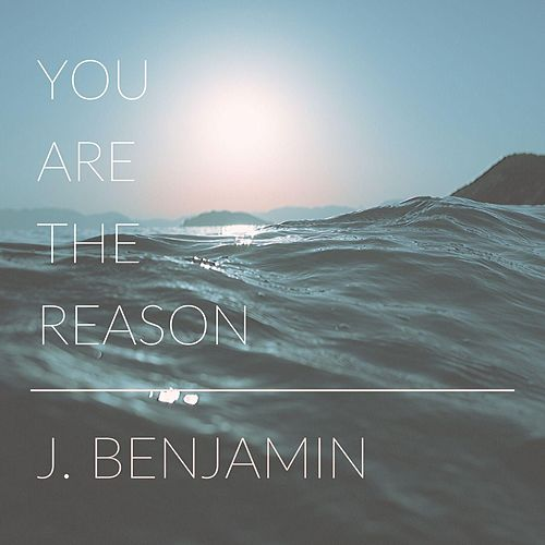 You Are the Reason by J. Benjamin