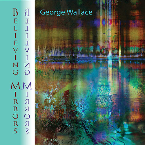 Believing Mirrors de George Wallace