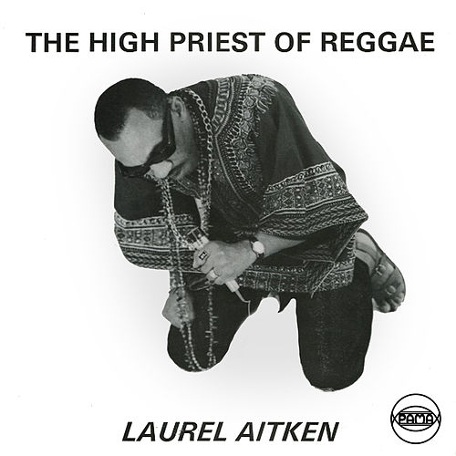 High Priest Of Reggae by Laurel Aitken