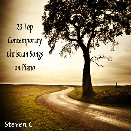 23 Top Contemporary Christian Songs on Piano by Steven C