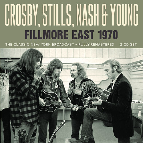 Fillmore East 1970 by Crosby, Stills, Nash and Young