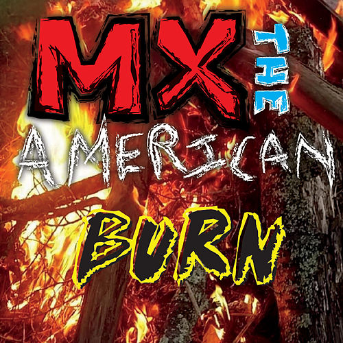 Burn by MX the American