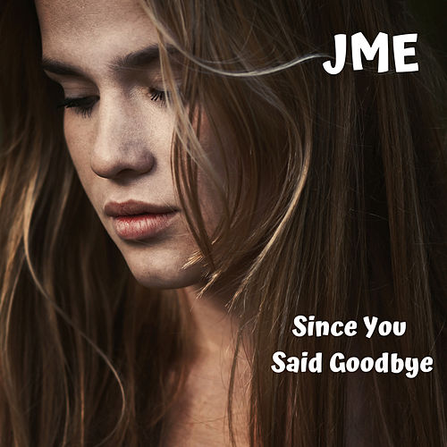 Since You Said Goodbye by JME