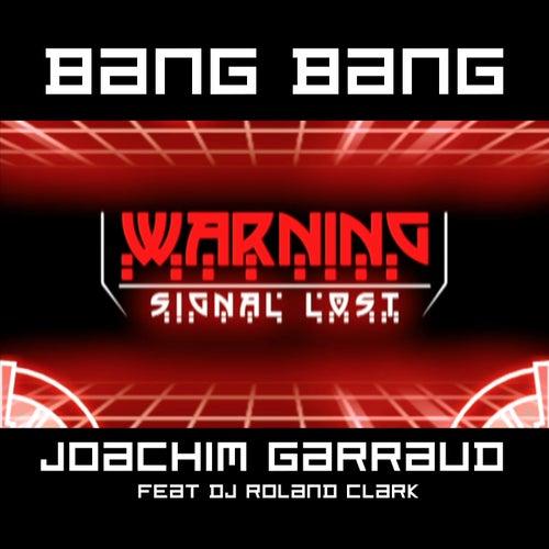 Bang Bang (feat. DJ Roland Clark) by Joachim Garraud