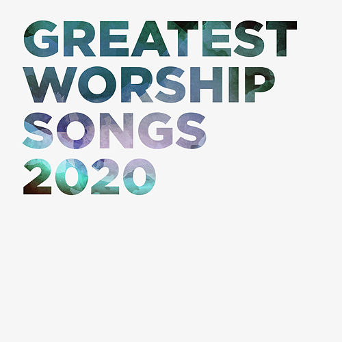 Greatest Worship Songs 2020 von Lifeway Worship