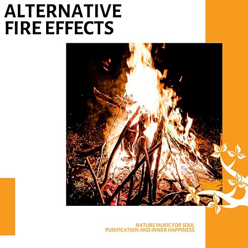 Alternative Fire Effects - Nature Music for Soul Purification and Inner Happiness de Various