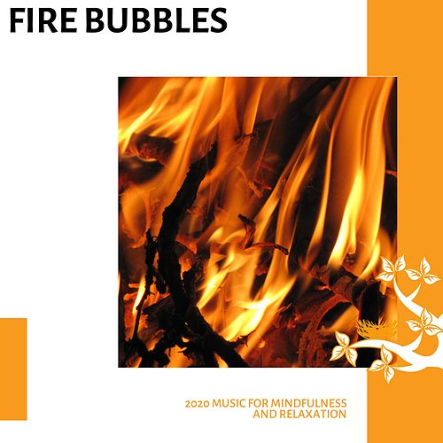 Fire Bubbles - 2020 Music for Mindfulness and Relaxation de Various