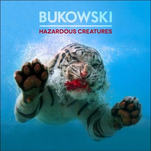 Hazardous Creatures de Bukowski