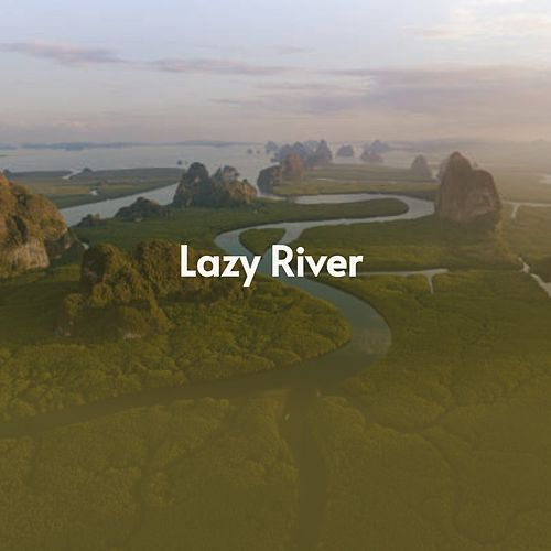 Lazy River by The Weavers, Miguel De Molina, Tommy Garrett, Joan Baez, Maurice Chevalier, Sam Cooke, Antonio Machín, Jim Reeves, Doris Day, Jacqueline François, Frankie Avalon, Astrud Gilberto, Bill Haley, Marty Robbins, Julio Jaramillo