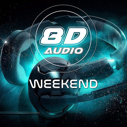 Weekend (8D Audio) de 8D Audio Project