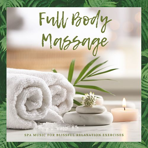 Full Body Massage - Spa Music for Blissful Relaxation Exercises von Best Relaxing SPA Music