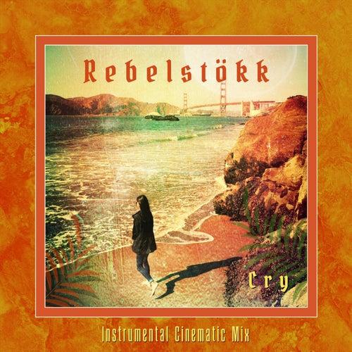 Cry (Instrumental Cinematic Mix) by Rebelstökk