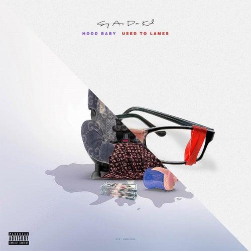 Used To Lames / Hood Baby (Explicit) van Sy Ari Da Kid