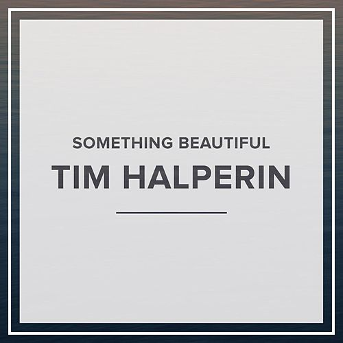 Something Beautiful by Tim Halperin