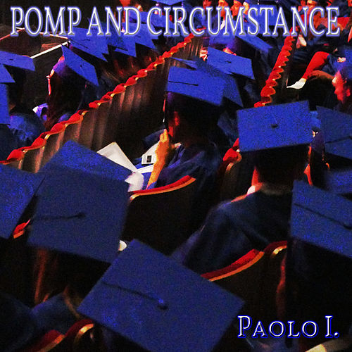 Pomp And Circumstance by Paolo I.