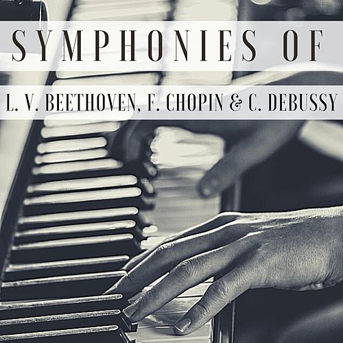 Symphonies of L. V. Beethoven, F. Chopin & C. Debussy by Friedrich Gulda