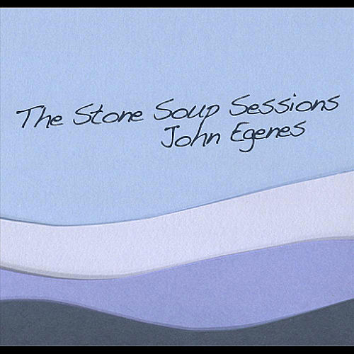 The Stone Soup Sessions by John Egenes