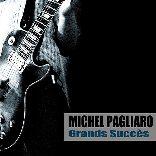 Grands Succès (Remasterisé) by Michel Pagliaro