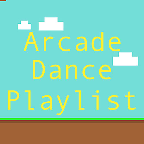 Arcade Dance Playlist by Various Artists
