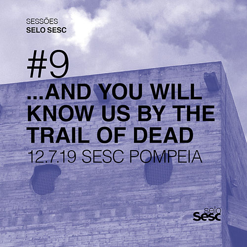 Sessões Selo Sesc #9: ...and You Will Know Us by the Trail of Dead (ao Vivo) de ...And You Will Know Us By the Trail of Dead