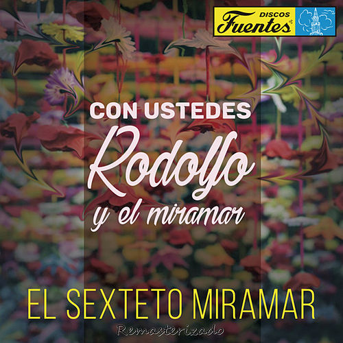Con Ustedes Rodolfo y el Miramar (feat. Rodolfo Aicardi) (Remasterizado) de El Sexteto Miramar