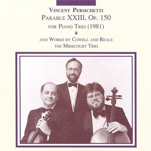 Persichetti: Parable 23 / Cowell: Trio in 9 Movements / Reale: Piano Trio No. 2 by The Mirecourt Trio
