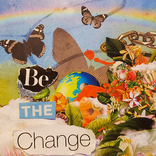 Be the Change by Arielle Deem