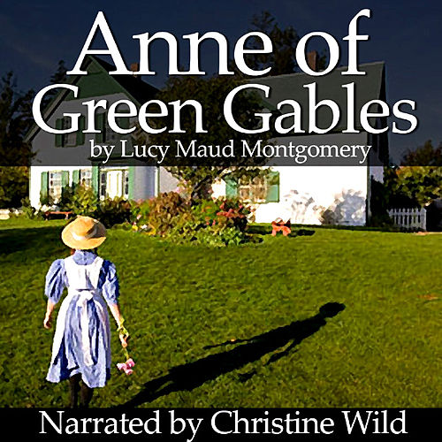 Anne Of Green Gables By Lucy Maud Montgomery by Christine Wild